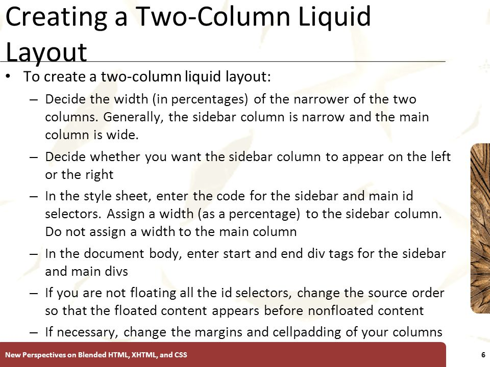 XP Creating a Two-Column Liquid Layout To create a two-column liquid layout: – Decide the width (in percentages) of the narrower of the two columns.