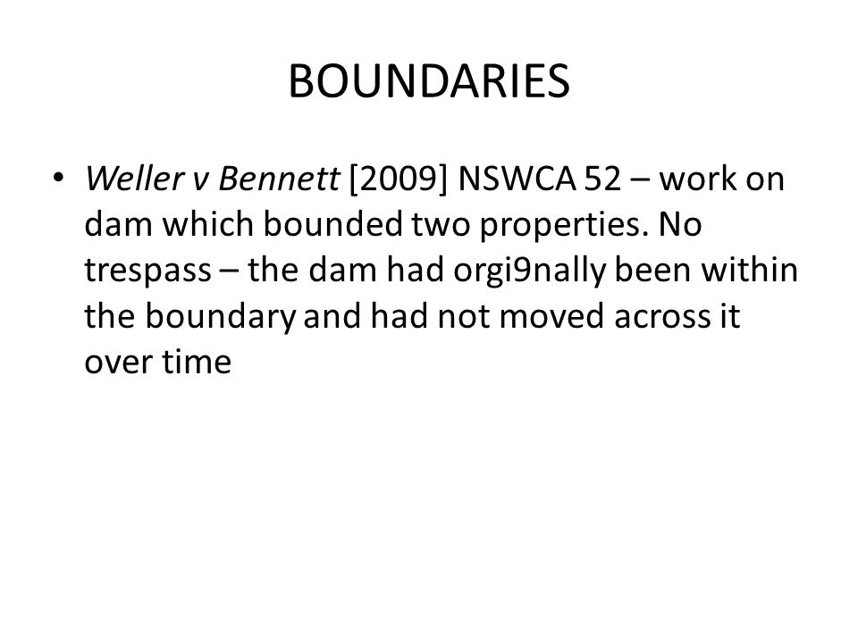 BOUNDARIES Weller v Bennett [2009] NSWCA 52 – work on dam which bounded two properties.