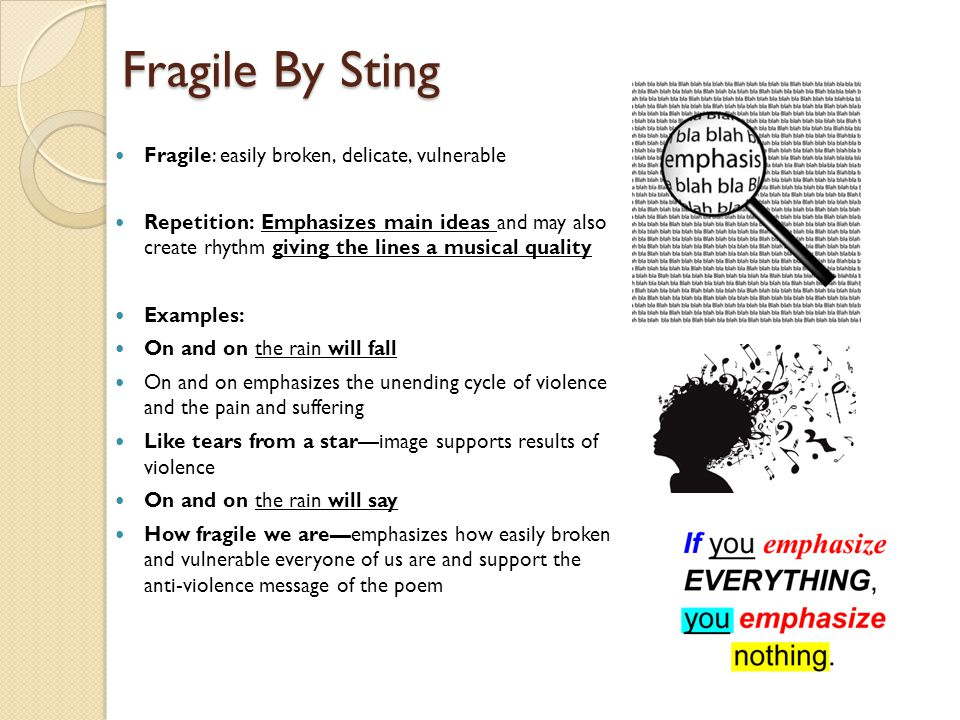 Fragile By Sting Fragile: easily broken, delicate, vulnerable Repetition: Emphasizes main ideas and may also create rhythm giving the lines a musical