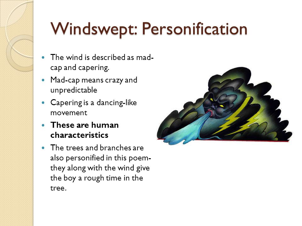 Windswept: Personification The wind is described as mad- cap and capering. Mad-cap means crazy and unpredictable Capering is a dancing-like movement T