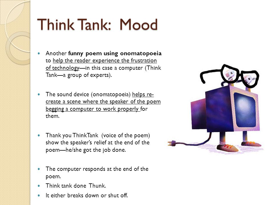 Think Tank: Mood Another funny poem using onomatopoeia to help the reader experience the frustration of technology—in this case a computer (Think Tank