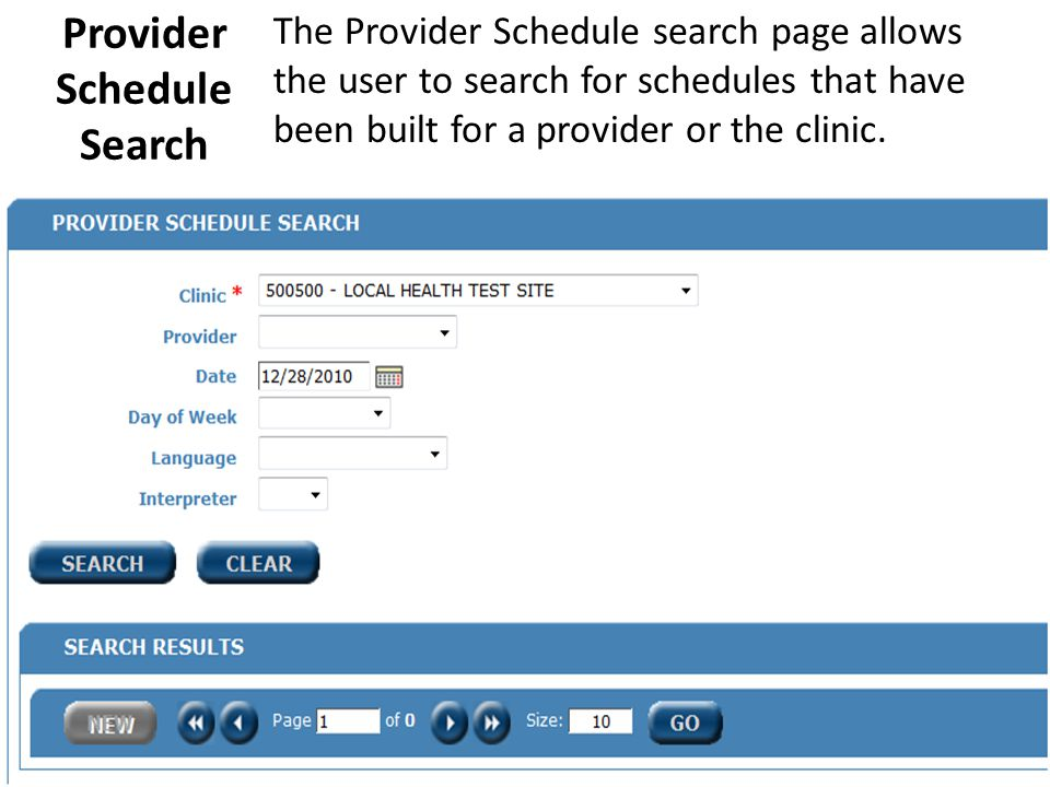 Provider Schedule Search The Provider Schedule search page allows the user to search for schedules that have been built for a provider or the clinic.