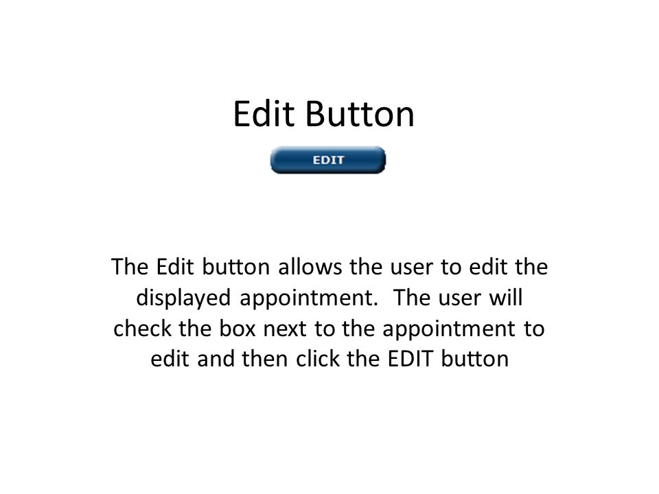 Edit Button The Edit button allows the user to edit the displayed appointment.