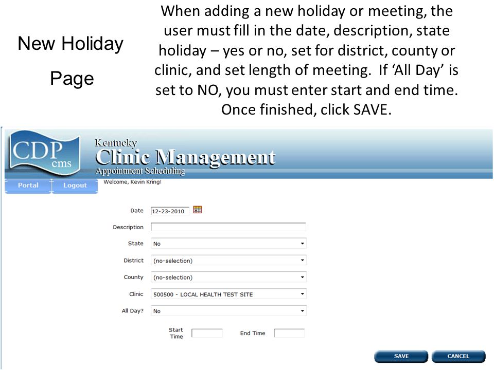 When adding a new holiday or meeting, the user must fill in the date, description, state holiday – yes or no, set for district, county or clinic, and set length of meeting.
