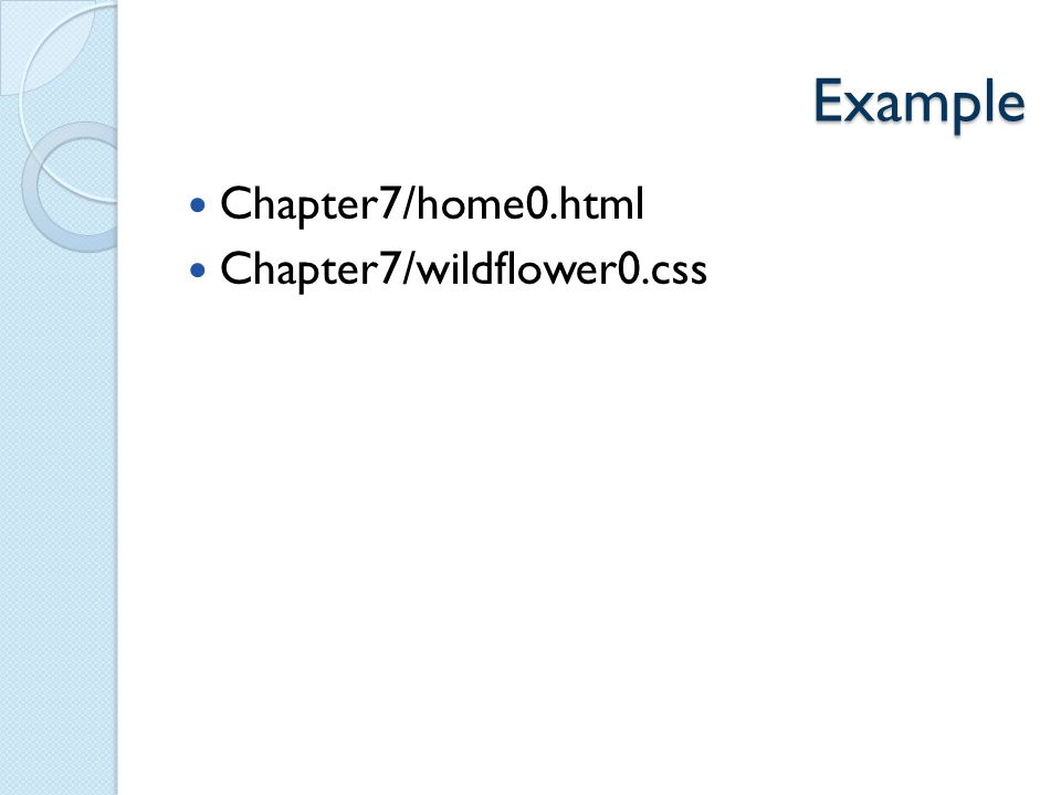 Example Chapter7/home0.html Chapter7/wildflower0.css
