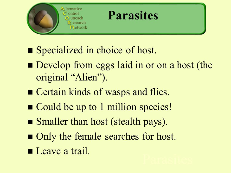 Parasites Specialized in choice of host.