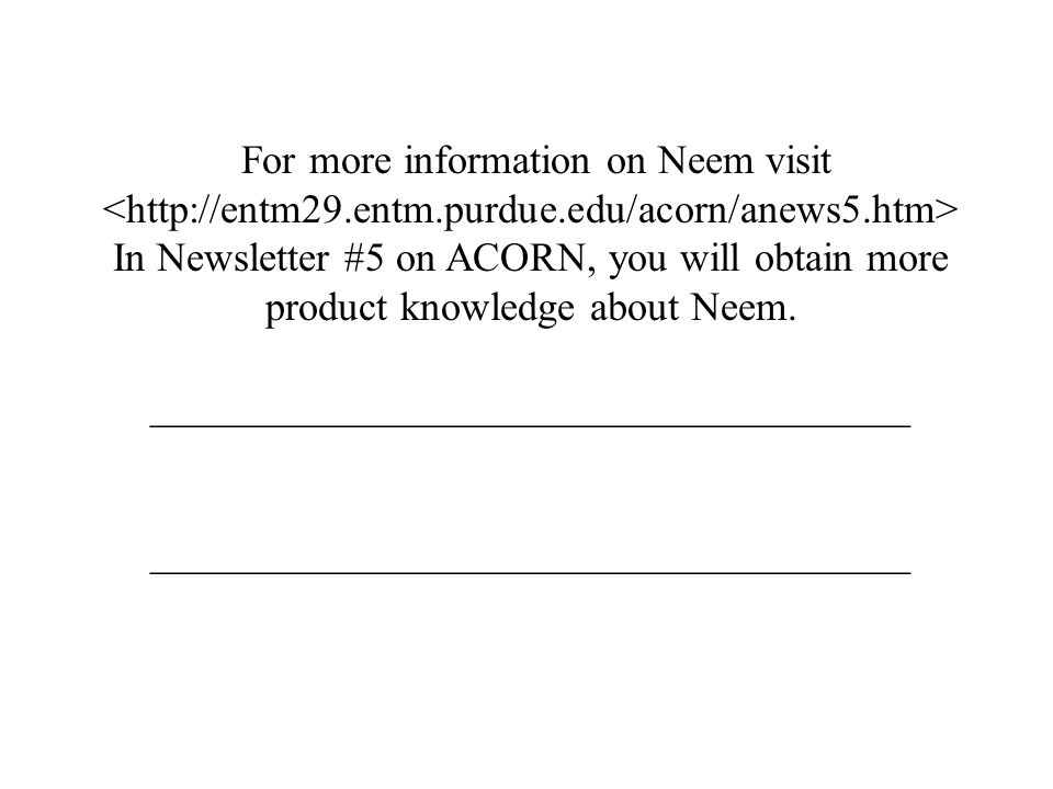 For more information on Neem visit In Newsletter #5 on ACORN, you will obtain more product knowledge about Neem.