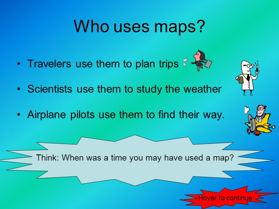 Who uses maps.