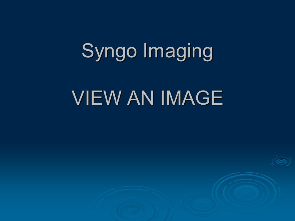 Syngo Imaging VIEW AN IMAGE