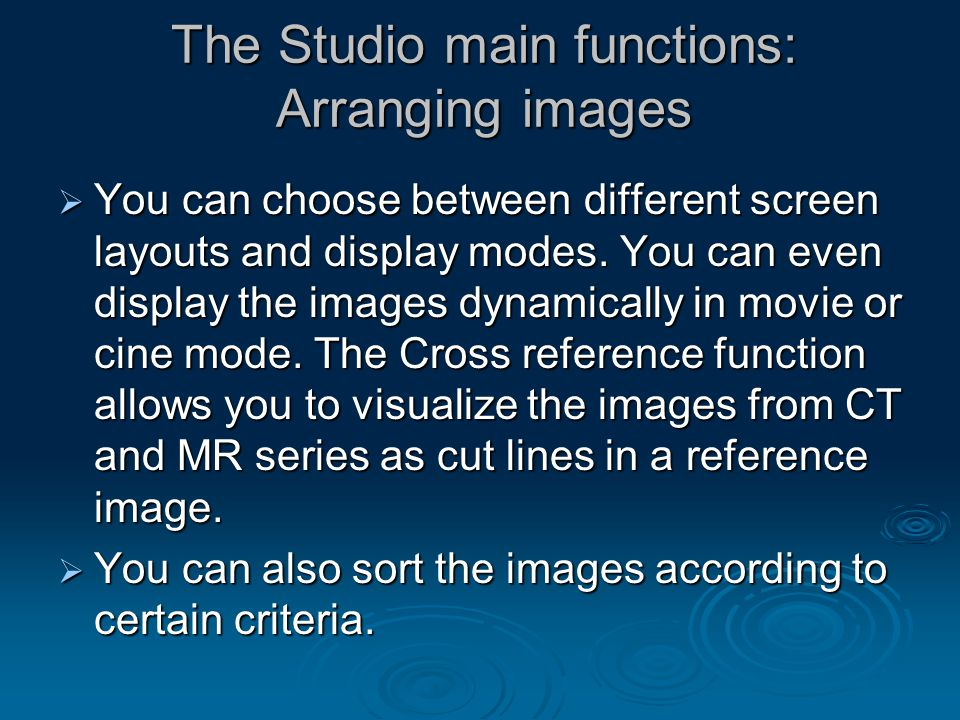 The Studio main functions: Arranging images  You can choose between different screen layouts and display modes. You can even display the images dynam