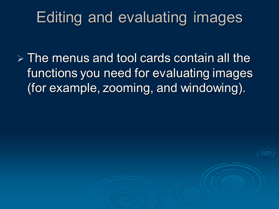 Editing and evaluating images  The menus and tool cards contain all the functions you need for evaluating images (for example, zooming, and windowing