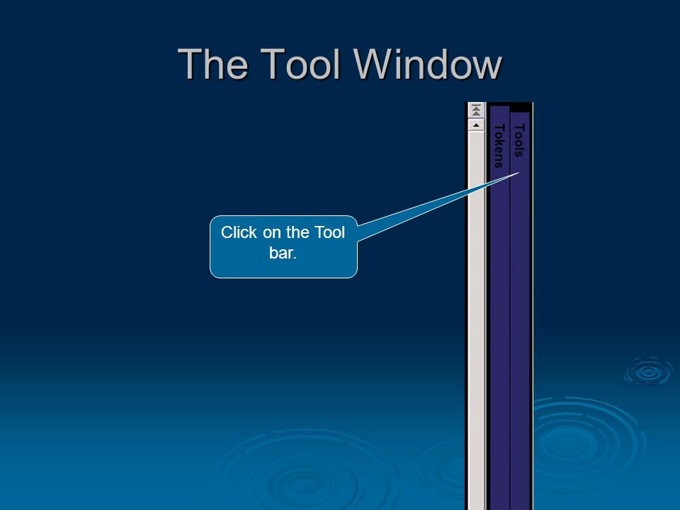 The Tool Window Click on the Tool bar.
