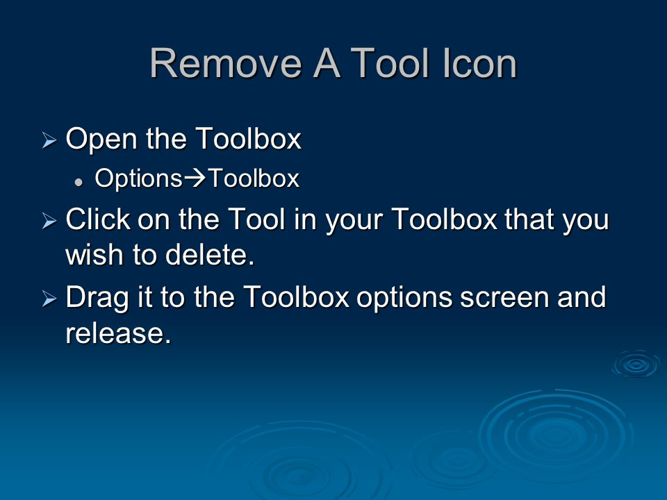 Remove A Tool Icon  Open the Toolbox Options  Toolbox Options  Toolbox  Click on the Tool in your Toolbox that you wish to delete.  Drag it to th