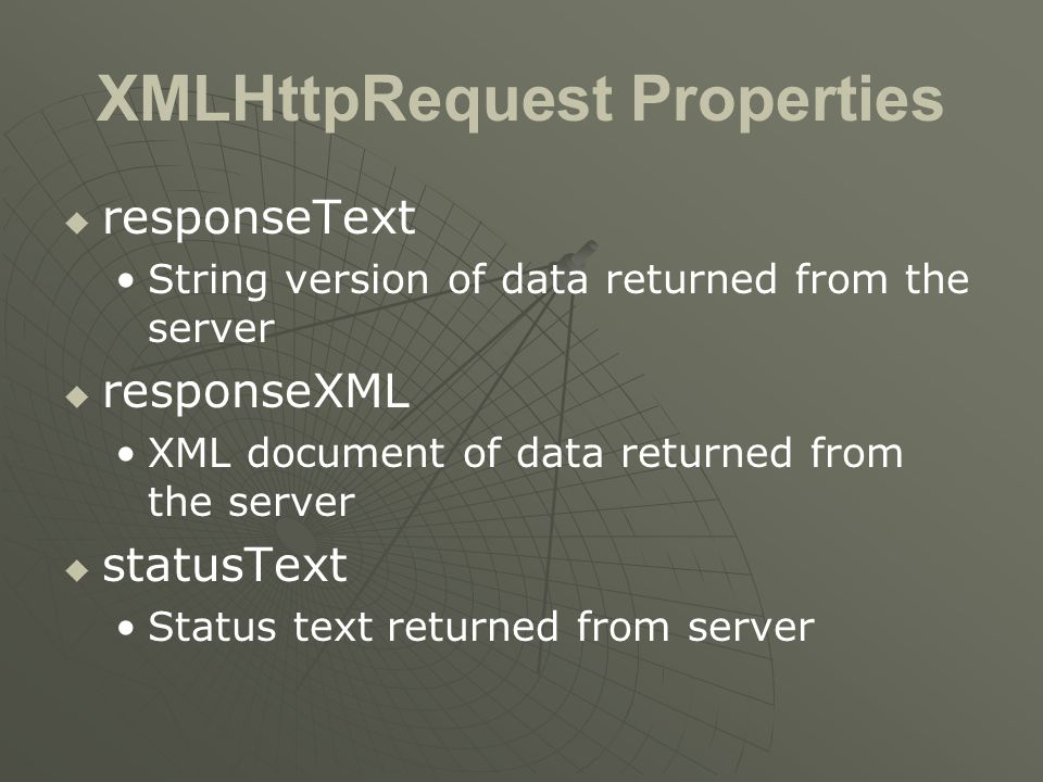 XMLHttpRequest Properties   responseText String version of data returned from the server   responseXML XML document of data returned from the serv
