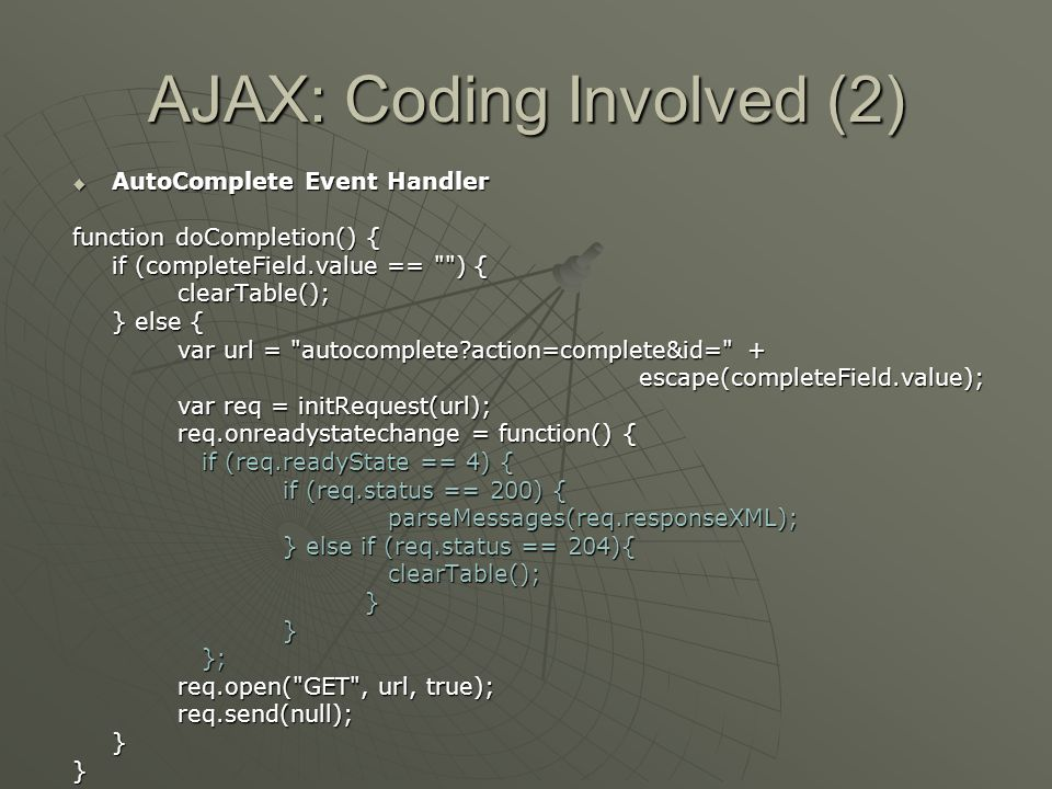 AJAX: Coding Involved (2)  AutoComplete Event Handler function doCompletion() { if (completeField.value ==