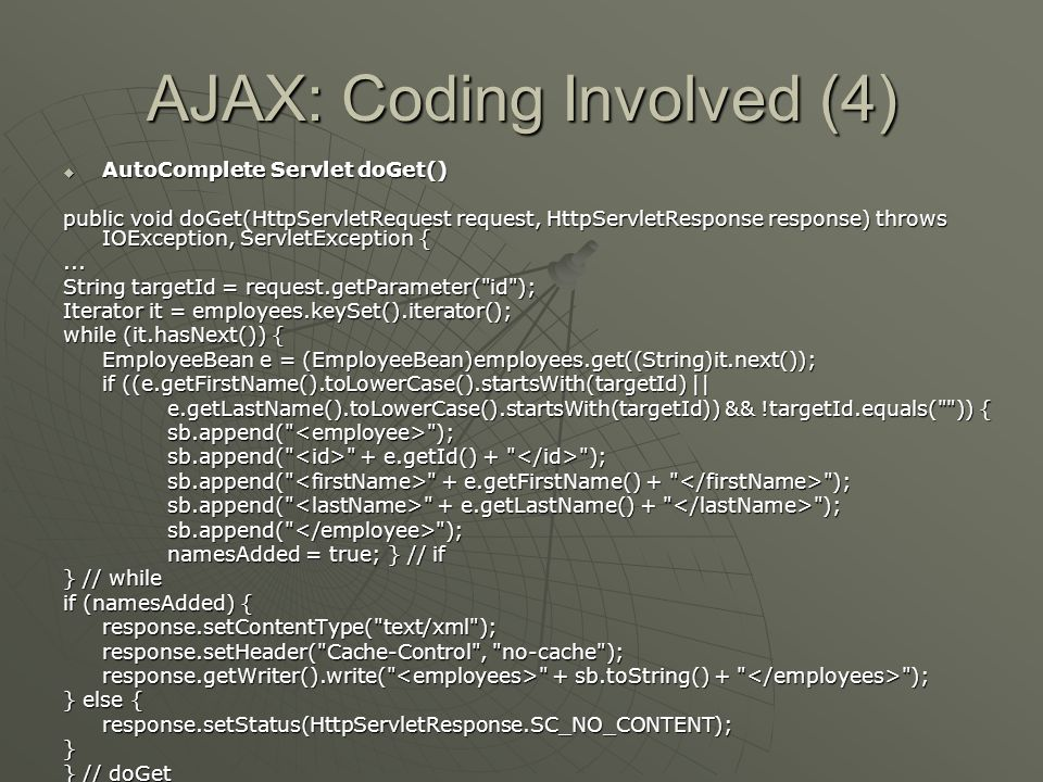 AJAX: Coding Involved (4)  AutoComplete Servlet doGet() public void doGet(HttpServletRequest request, HttpServletResponse response) throws IOExceptio