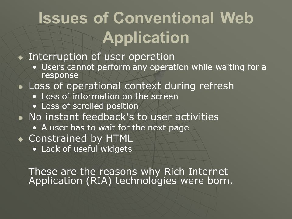 Issues of Conventional Web Application   Interruption of user operation Users cannot perform any operation while waiting for a response   Loss of
