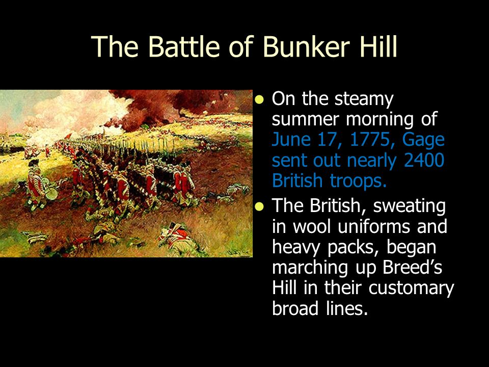 The Battle of Bunker Hill On the steamy summer morning of June 17, 1775, Gage sent out nearly 2400 British troops.
