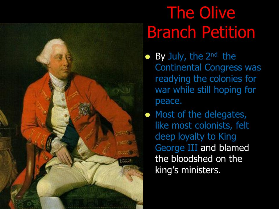 The Olive Branch Petition By July, the 2 nd the Continental Congress was readying the colonies for war while still hoping for peace. By July, the 2 nd
