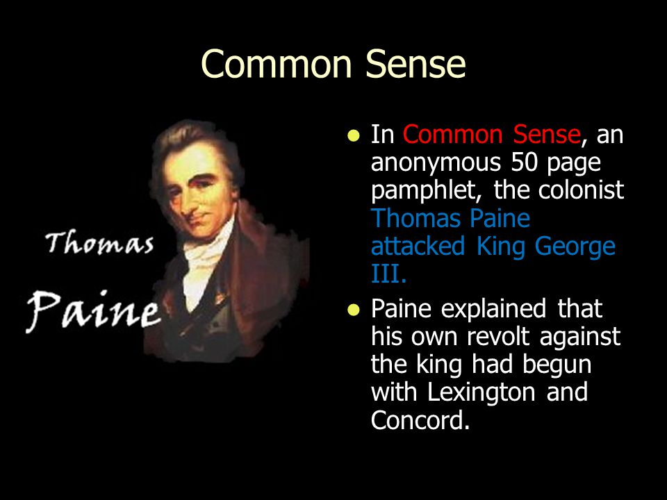 Common Sense In, an anonymous 50 page pamphlet, the colonist attacked King George III.