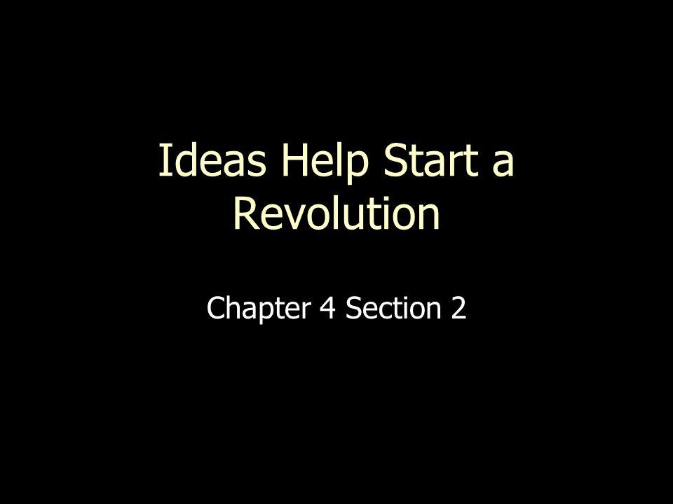 Ideas Help Start a Revolution Chapter 4 Section 2