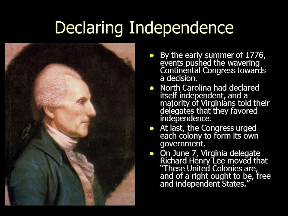 Declaring Independence By the early summer of 1776, events pushed the wavering Continental Congress towards a decision. By the early summer of 1776, e
