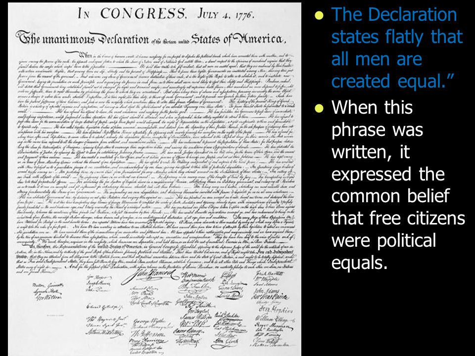 """The Declaration states flatly that all men are created equal."""" The Declaration states flatly that all men are created equal."""" When this phrase was wri"""