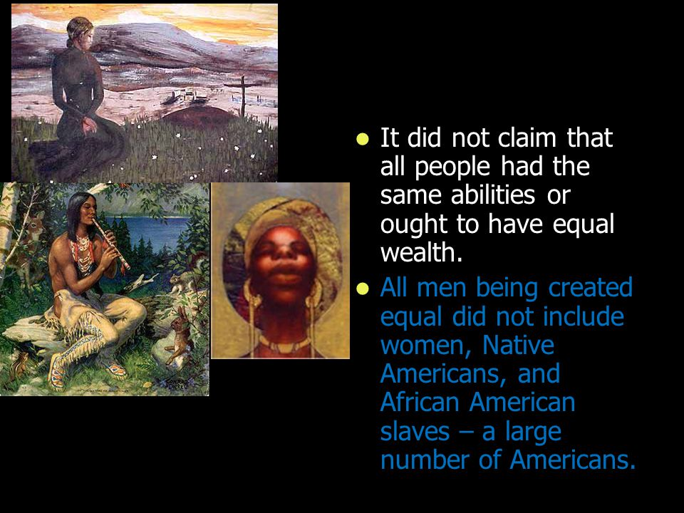 It did not claim that all people had the same abilities or ought to have equal wealth. It did not claim that all people had the same abilities or ough