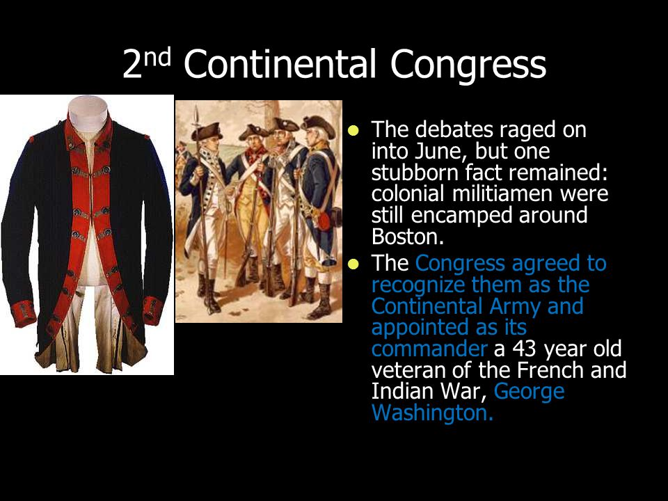 2 nd Continental Congress The debates raged on into June, but one stubborn fact remained: colonial militiamen were still encamped around Boston.