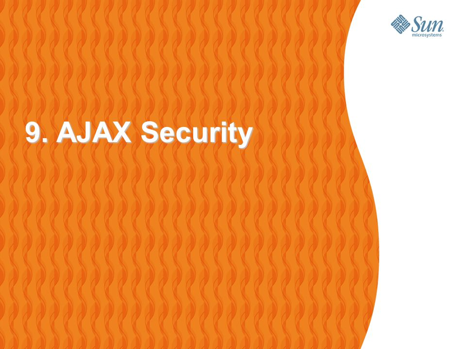 55 AJAX Security: Server Side AJAX-based Web applications use the same server- side security schemes of regular Web applications > You specify authentication, authorization, and data protection requirements in your web.xml file (declarative) or in your program (programatic)  AJAX-based Web applications are subject to the same security threats as regular Web applications > Cross-site scripting > Injection flaw