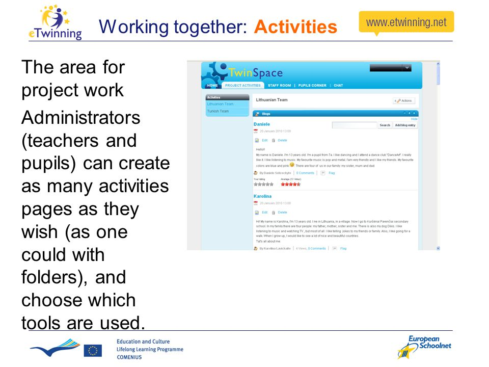 Working together: Activities The area for project work Administrators (teachers and pupils) can create as many activities pages as they wish (as one could with folders), and choose which tools are used.