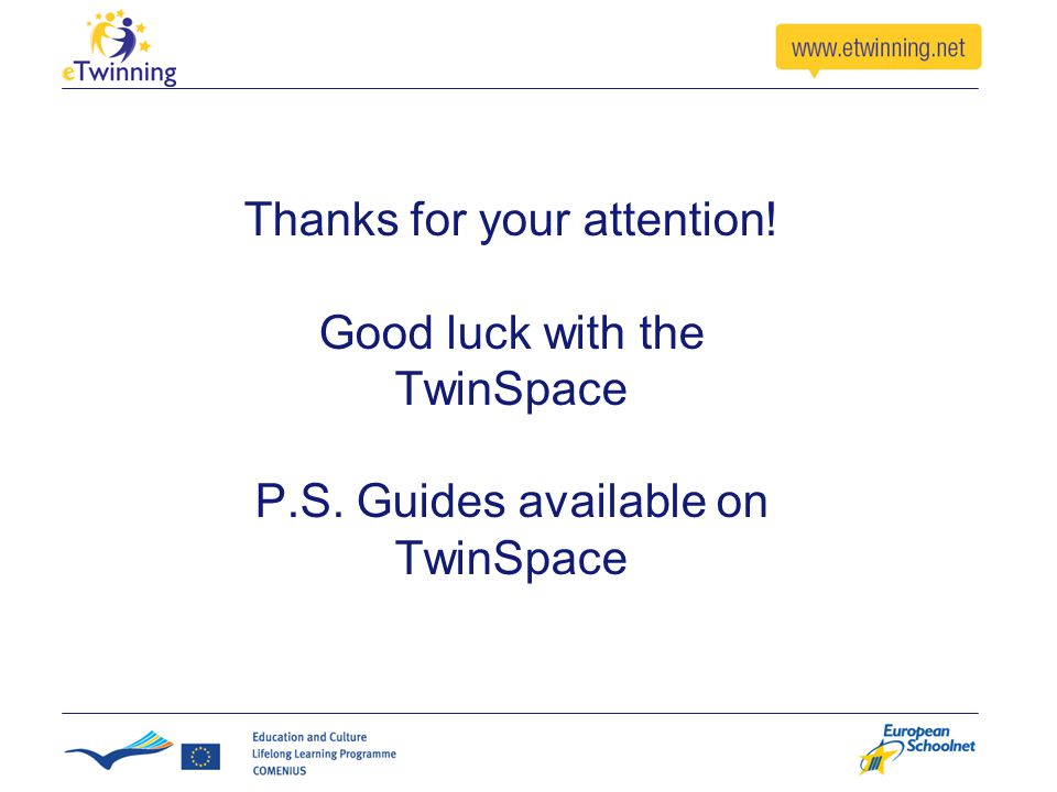 Thanks for your attention! Good luck with the TwinSpace P.S. Guides available on TwinSpace
