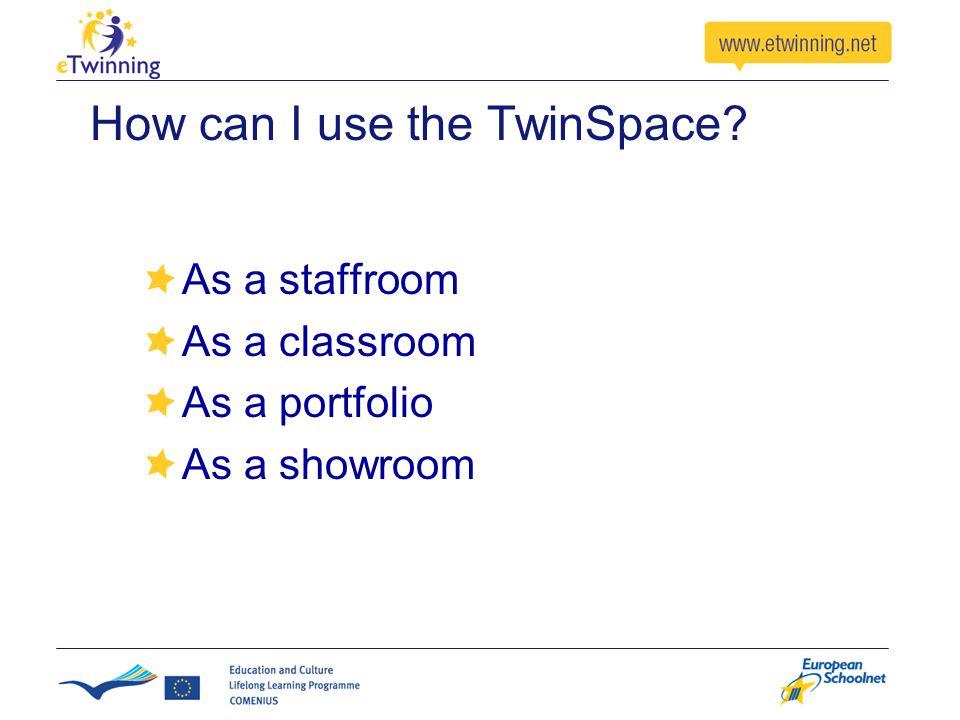 How can I use the TwinSpace As a staffroom As a classroom As a portfolio As a showroom