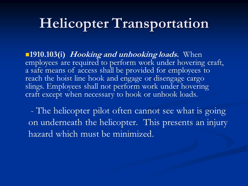 Helicopter Transportation - The helicopter pilot often cannot see what is going on underneath the helicopter.