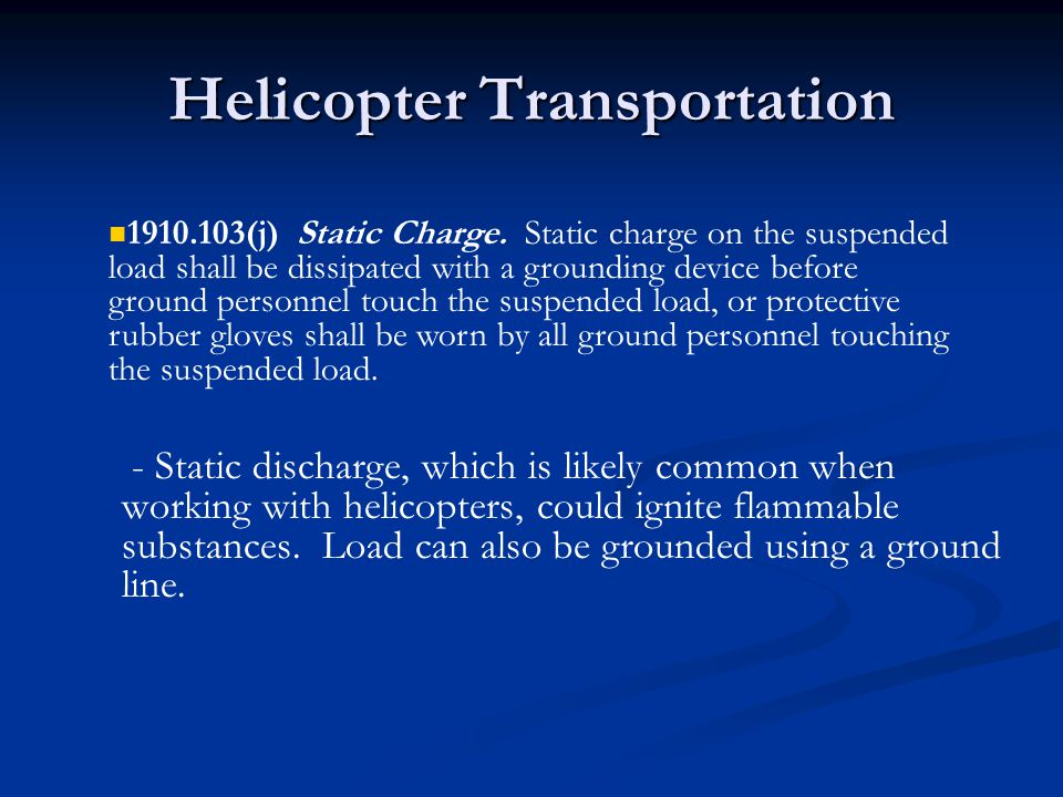 Helicopter Transportation - Static discharge, which is likely common when working with helicopters, could ignite flammable substances. Load can also b