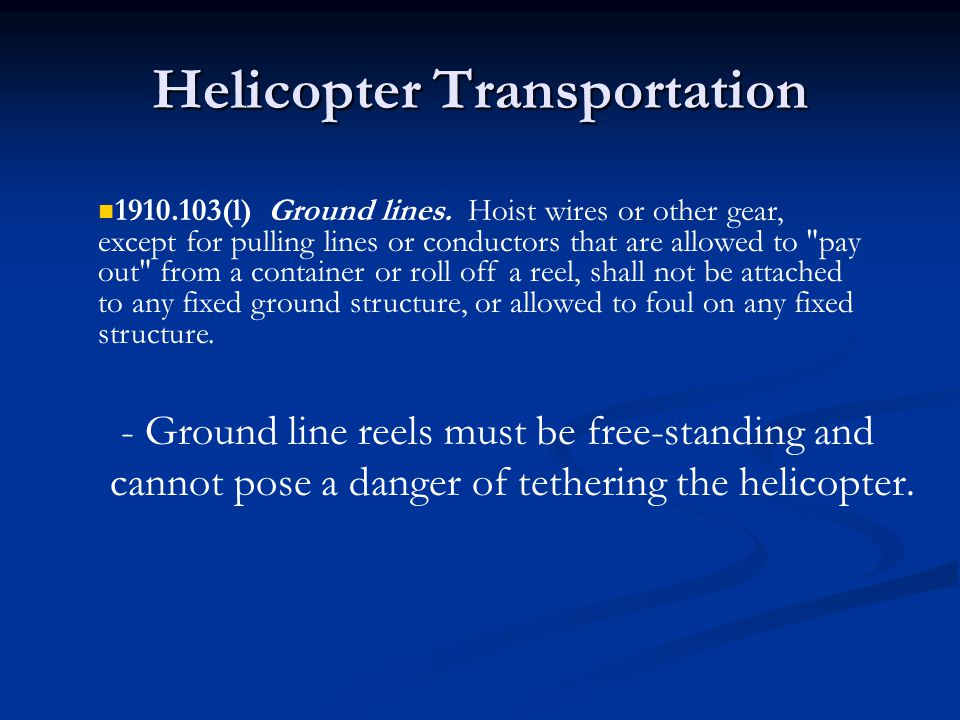 Helicopter Transportation - Ground line reels must be free-standing and cannot pose a danger of tethering the helicopter. 1910.103(l) Ground lines. Ho