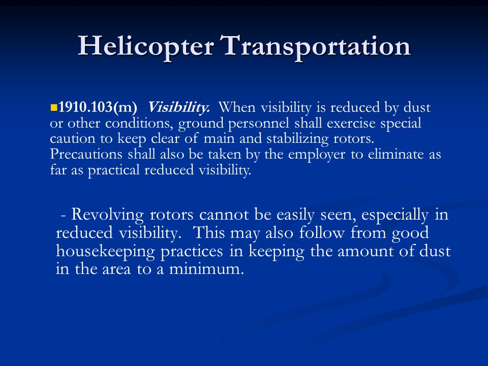 Helicopter Transportation - Revolving rotors cannot be easily seen, especially in reduced visibility. This may also follow from good housekeeping prac