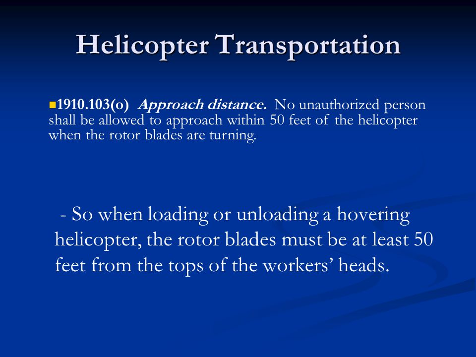 Helicopter Transportation - So when loading or unloading a hovering helicopter, the rotor blades must be at least 50 feet from the tops of the workers' heads.