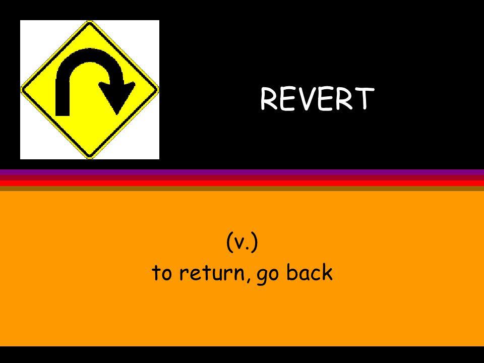 REVERT (v.) to return, go back