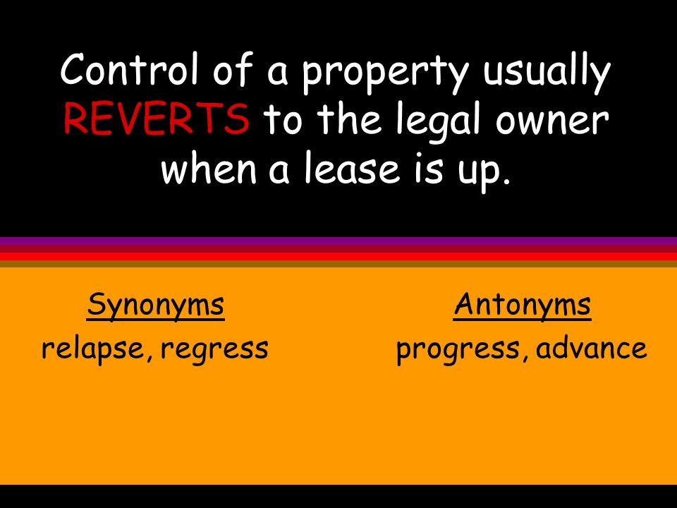 Control of a property usually REVERTS to the legal owner when a lease is up.