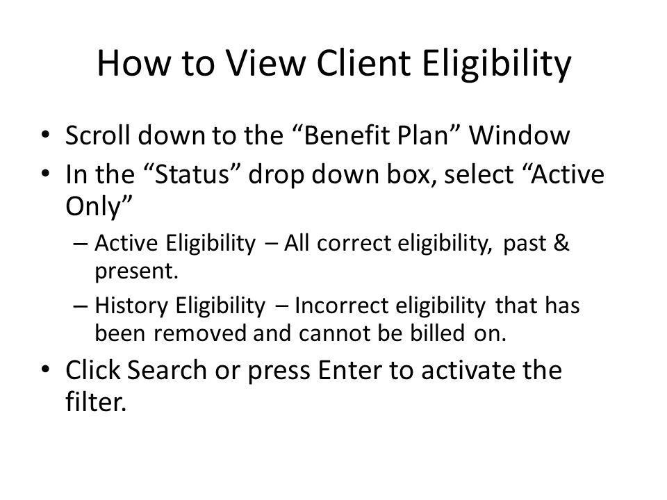 """Scroll down to the """"Benefit Plan"""" Window In the """"Status"""" drop down box, select """"Active Only"""" – Active Eligibility – All correct eligibility, past & pr"""