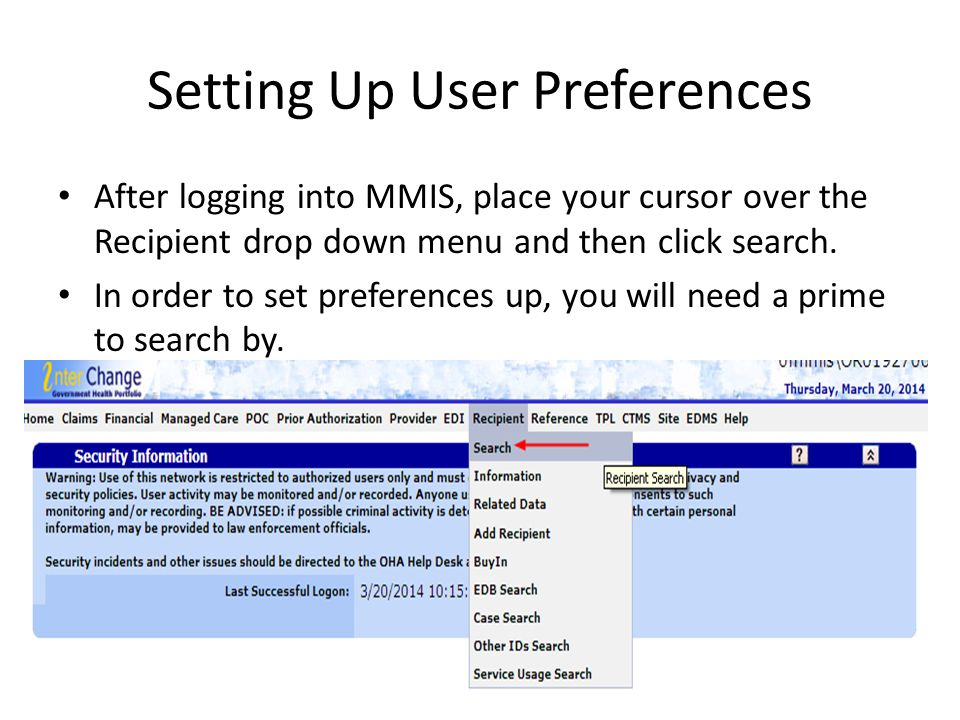 Setting Up User Preferences After logging into MMIS, place your cursor over the Recipient drop down menu and then click search. In order to set prefer