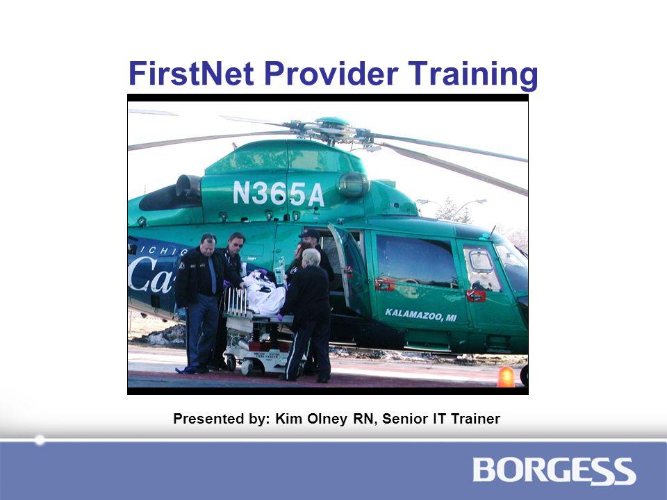 FirstNet Provider Training Presented by: Kim Olney RN, Senior IT Trainer