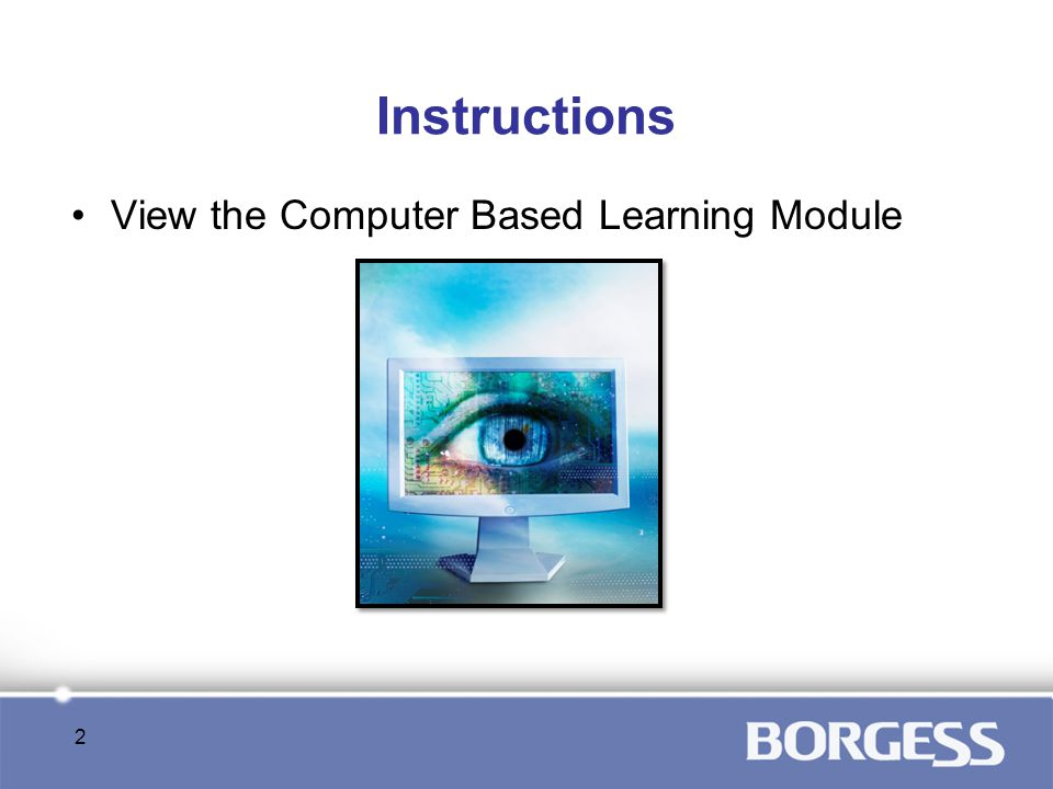 Instructions View the Computer Based Learning Module 2