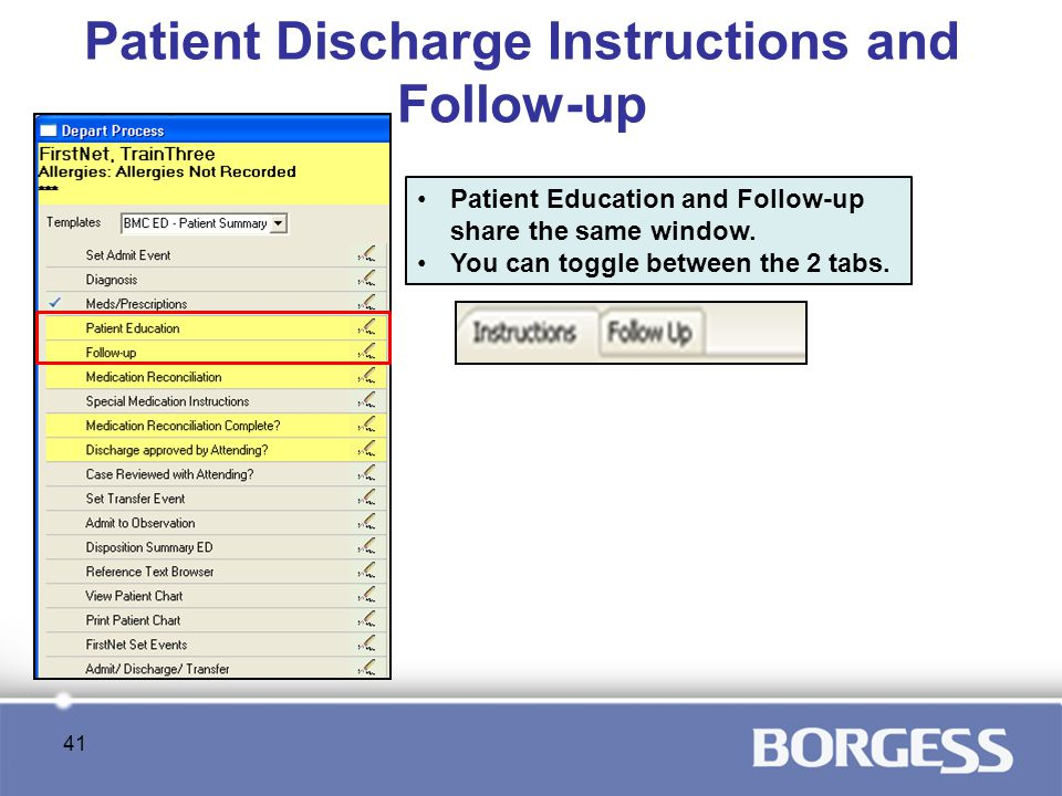 Patient Discharge Instructions and Follow-up Patient Education and Follow-up share the same window. You can toggle between the 2 tabs. 41