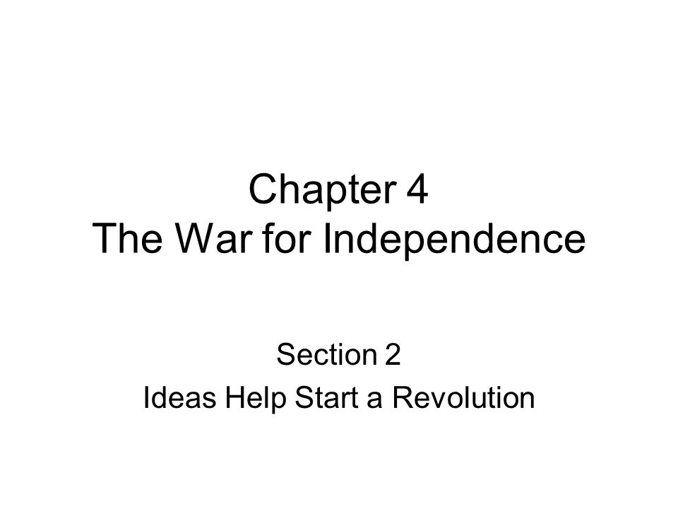 Chapter 4 Section 2 Ideas Help Start a Revolution KEY TERMS –Second Continental Congress –Olive Branch Petition –Common Sense –Thomas Jefferson –Declaration of Independence –Patriots –Loyalists