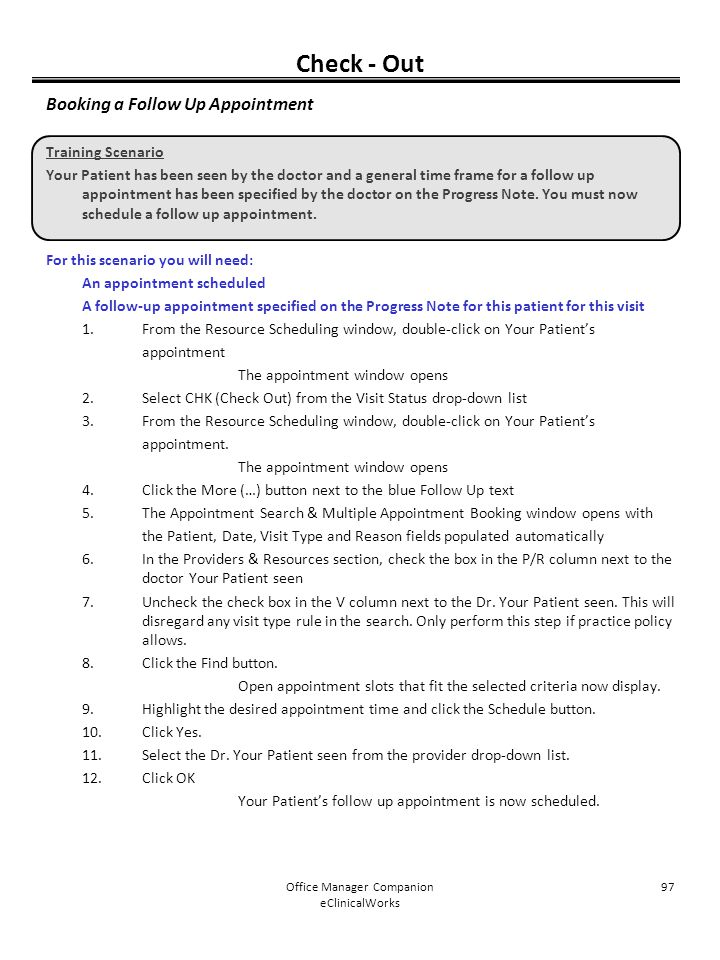 Office Manager Companion eClinicalWorks 97 Check - Out Booking a Follow Up Appointment Training Scenario Your Patient has been seen by the doctor and