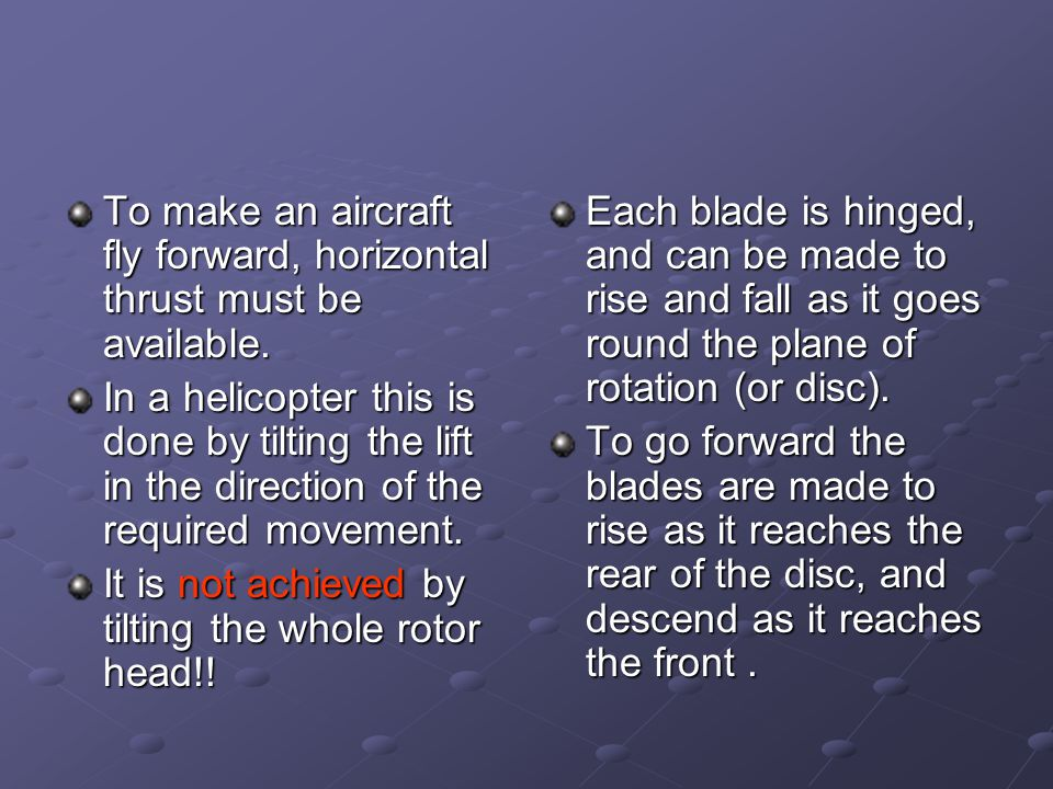 To make an aircraft fly forward, horizontal thrust must be available.