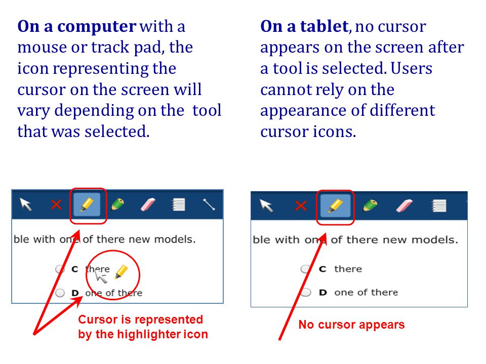 On a computer with a mouse or track pad, the icon representing the cursor on the screen will vary depending on the tool that was selected.