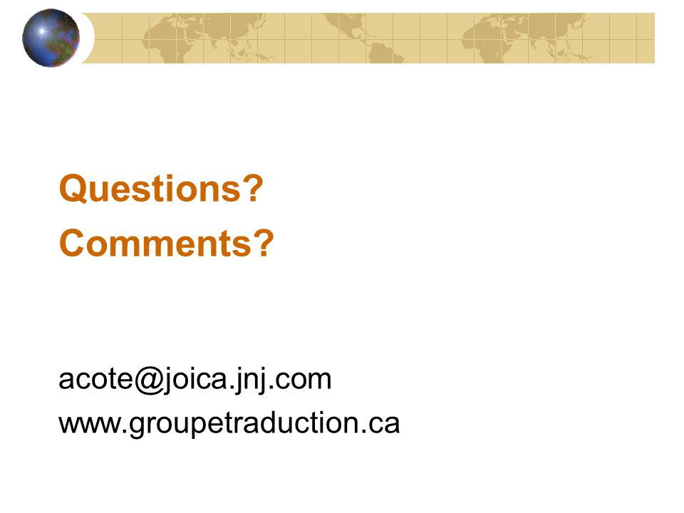 Questions? Comments? acote@joica.jnj.com www.groupetraduction.ca